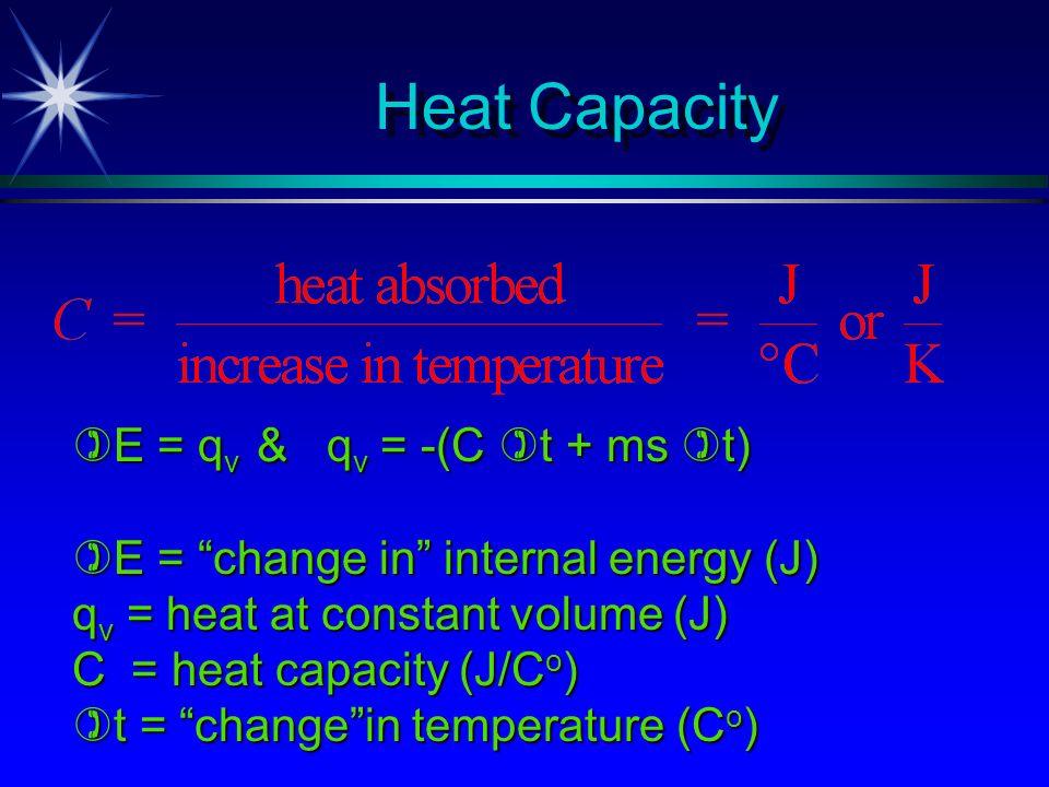 Heat Capacity E = qv & qv = -(C t + ms t)