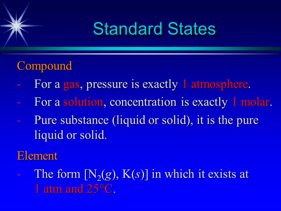 Standard States Compound For a gas, pressure is exactly 1 atmosphere.