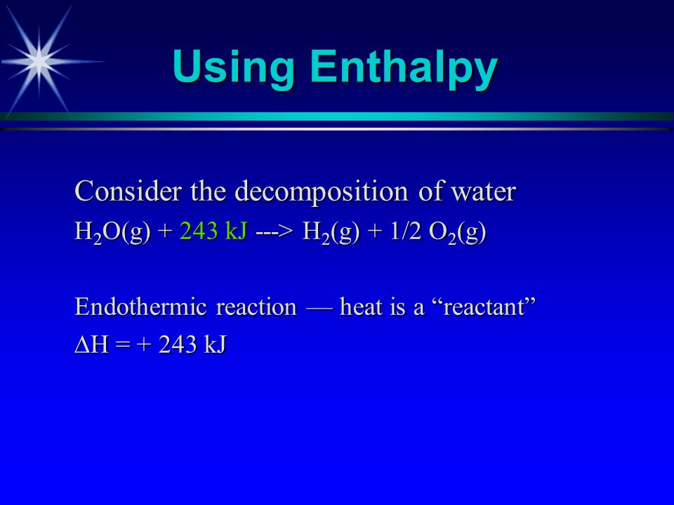 Using Enthalpy Consider the decomposition of water
