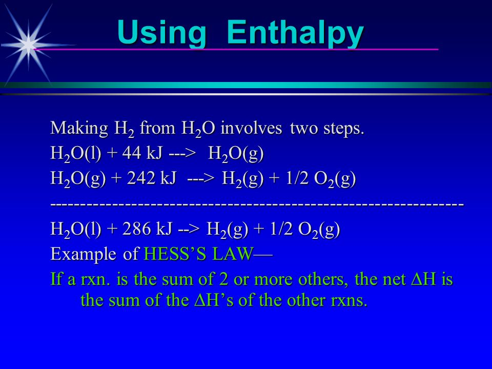 Using Enthalpy Making H2 from H2O involves two steps.