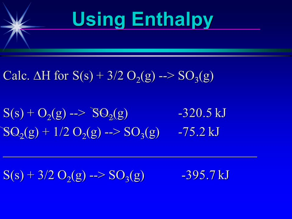 Using Enthalpy Calc. DH for S(s) + 3/2 O2(g) --> SO3(g)