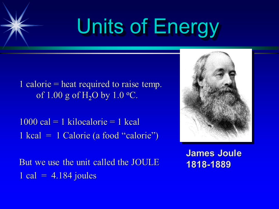 Units of Energy 1 calorie = heat required to raise temp. of 1.00 g of H2O by 1.0 oC. 1000 cal = 1 kilocalorie = 1 kcal.