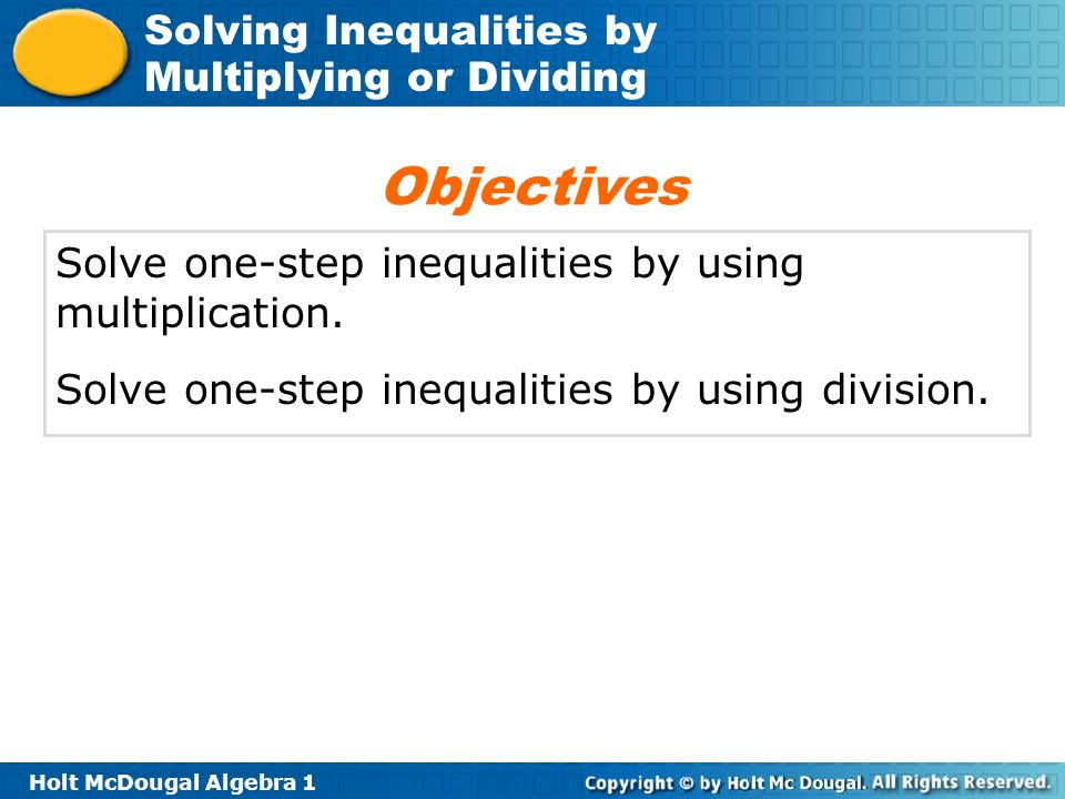 Objectives Solve one-step inequalities by using multiplication.