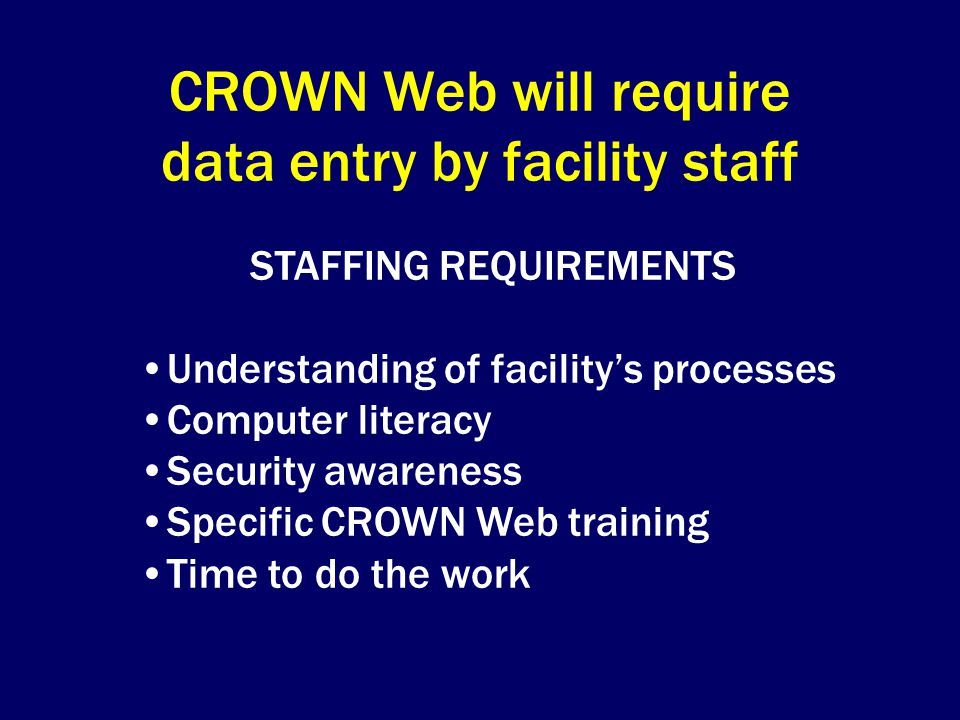 CROWN Web will require data entry by facility staff