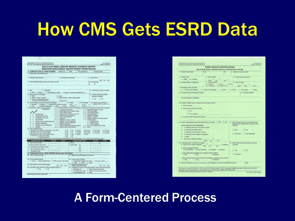How CMS Gets ESRD Data A Form-Centered Process