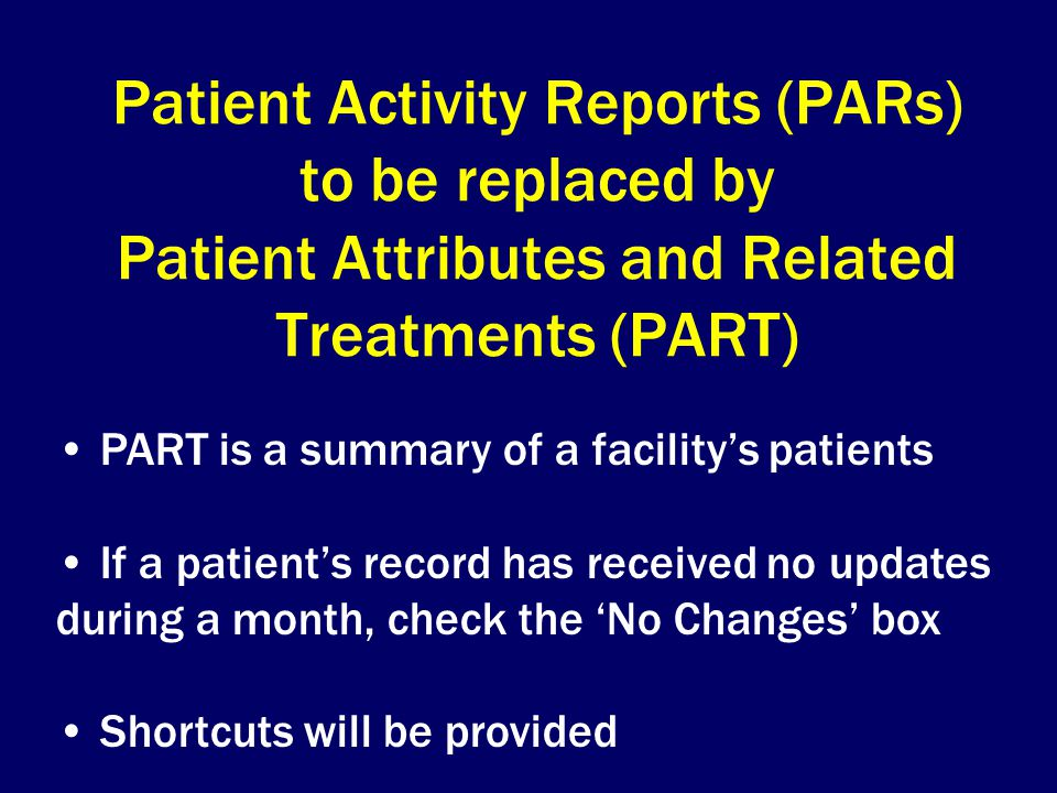 Patient Activity Reports (PARs) to be replaced by Patient Attributes and Related Treatments (PART)