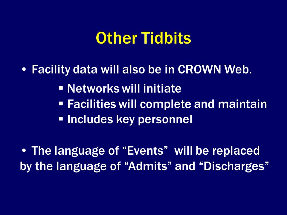 Other Tidbits Facility data will also be in CROWN Web.