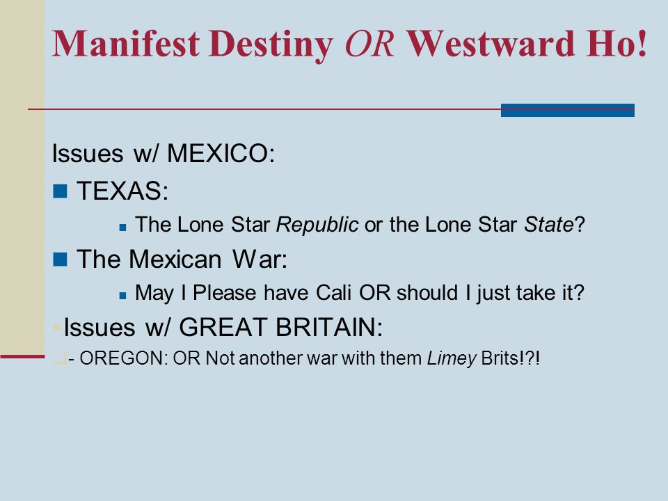 Manifest Destiny OR Westward Ho!