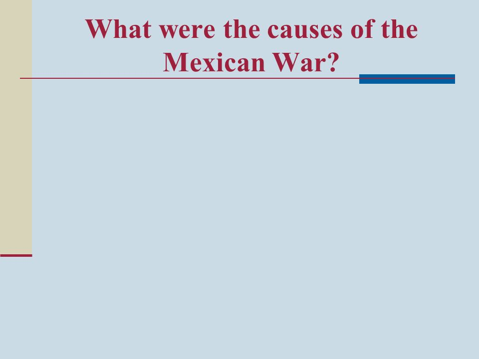 What were the causes of the Mexican War