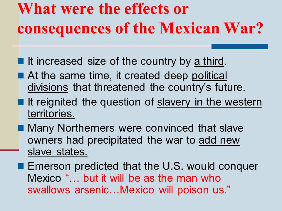 What were the effects or consequences of the Mexican War