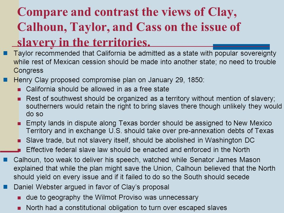 Compare and contrast the views of Clay, Calhoun, Taylor, and Cass on the issue of slavery in the territories.
