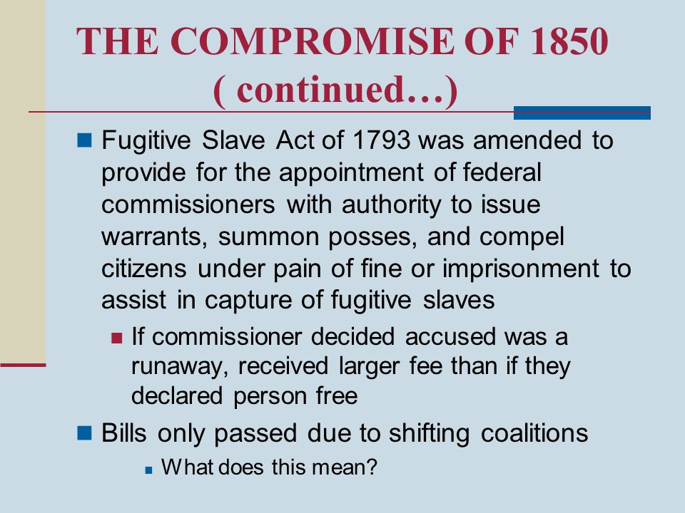 THE COMPROMISE OF 1850 ( continued…)