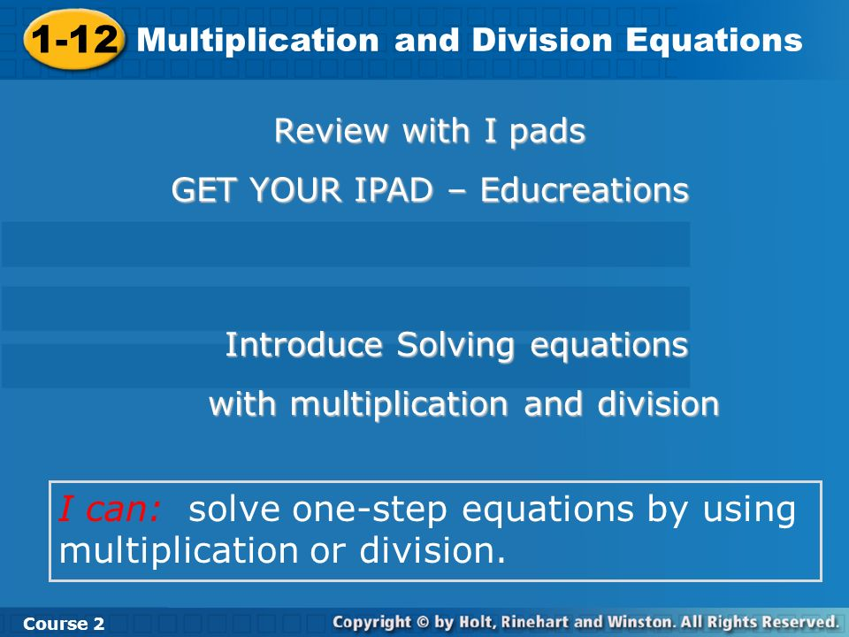 1-12 Multiplication and Division Equations. Course 2. Review with I pads. GET YOUR IPAD – Educreations.