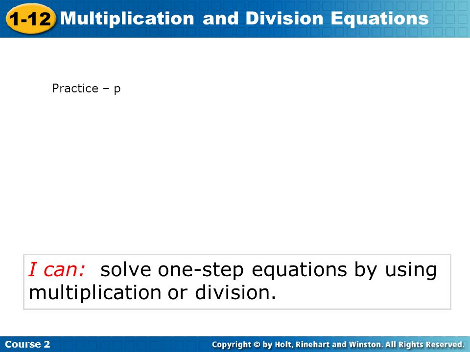 I can: solve one-step equations by using multiplication or division.