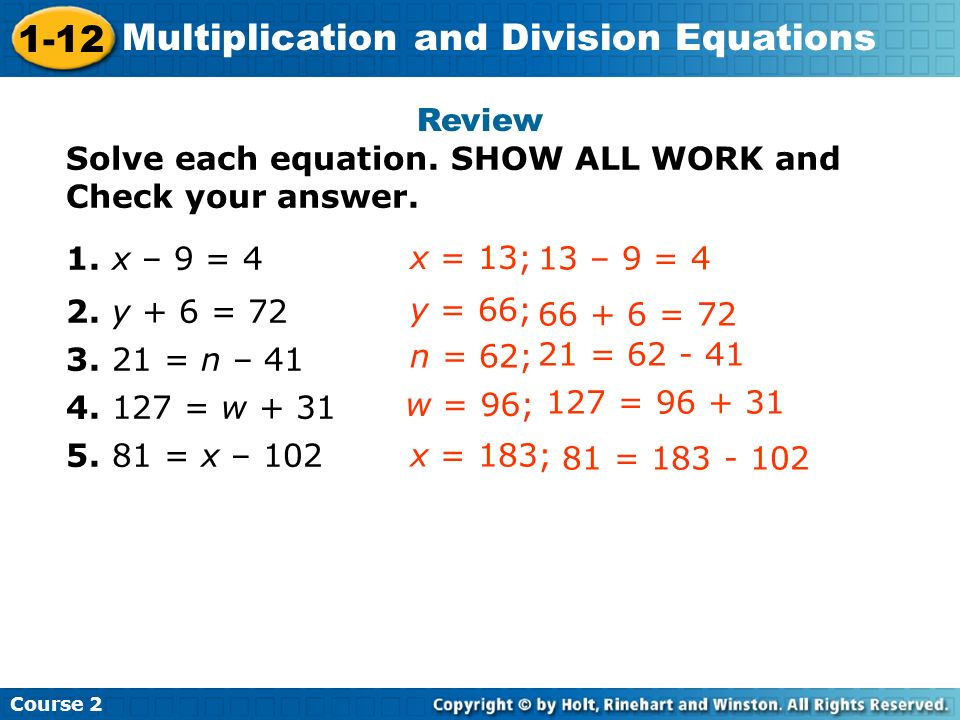 Review Solve each equation. SHOW ALL WORK and Check your answer. 1. x – 9 = 4. 2. y + 6 = 72. 3. 21 = n – 41.