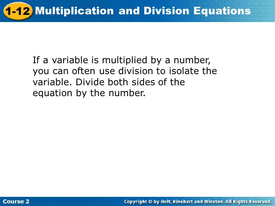 If a variable is multiplied by a number, you can often use division to isolate the variable.