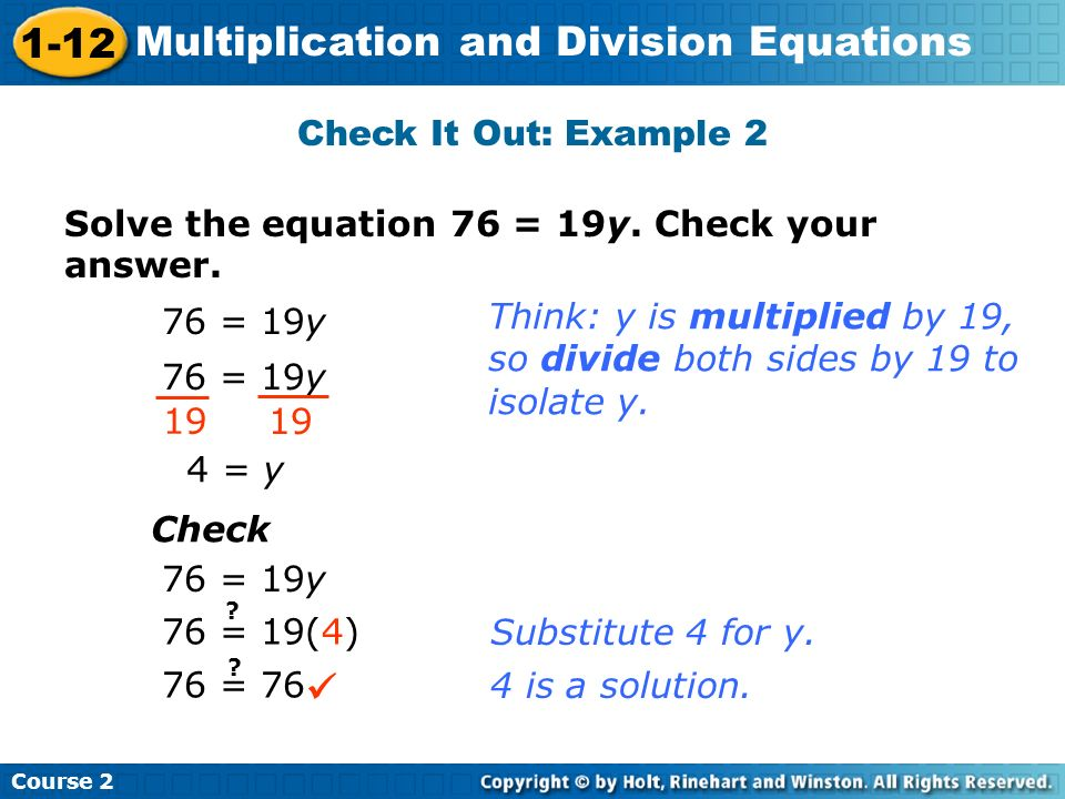 Check It Out: Example 2 Solve the equation 76 = 19y. Check your answer. 76 = 19y. Think: y is multiplied by 19,