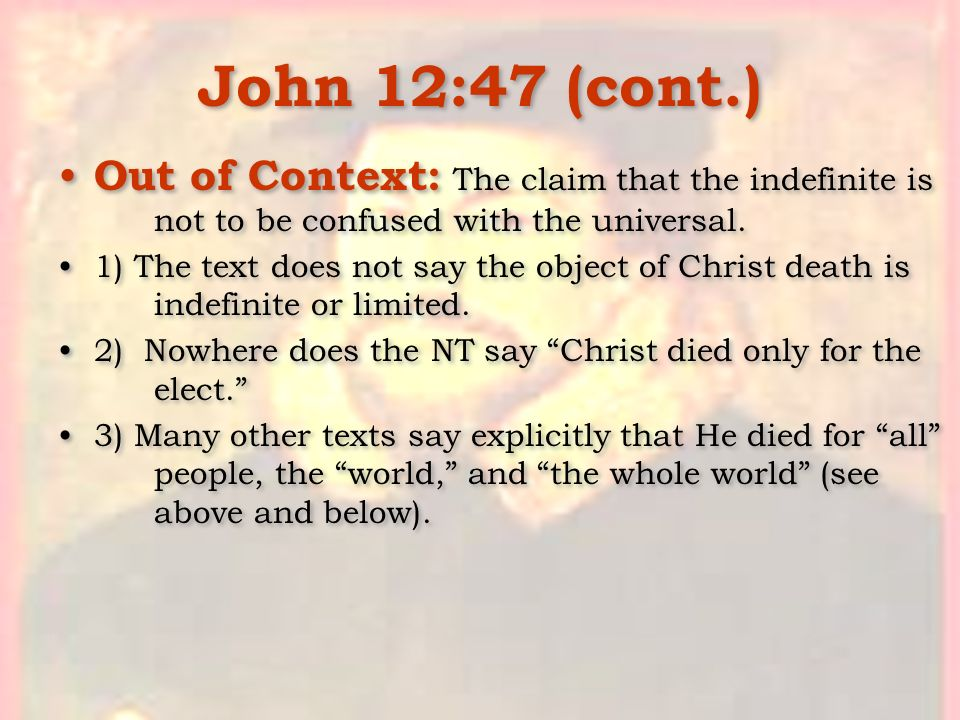John 12:47 (cont.) Out of Context: The claim that the indefinite is not to be confused with the universal.