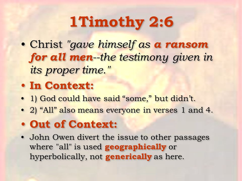 1Timothy 2:6 Christ gave himself as a ransom for all men--the testimony given in its proper time.