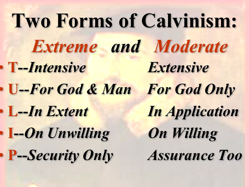 Two Forms of Calvinism: Extreme and Moderate