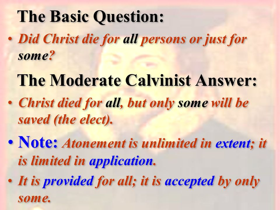 The Moderate Calvinist Answer: