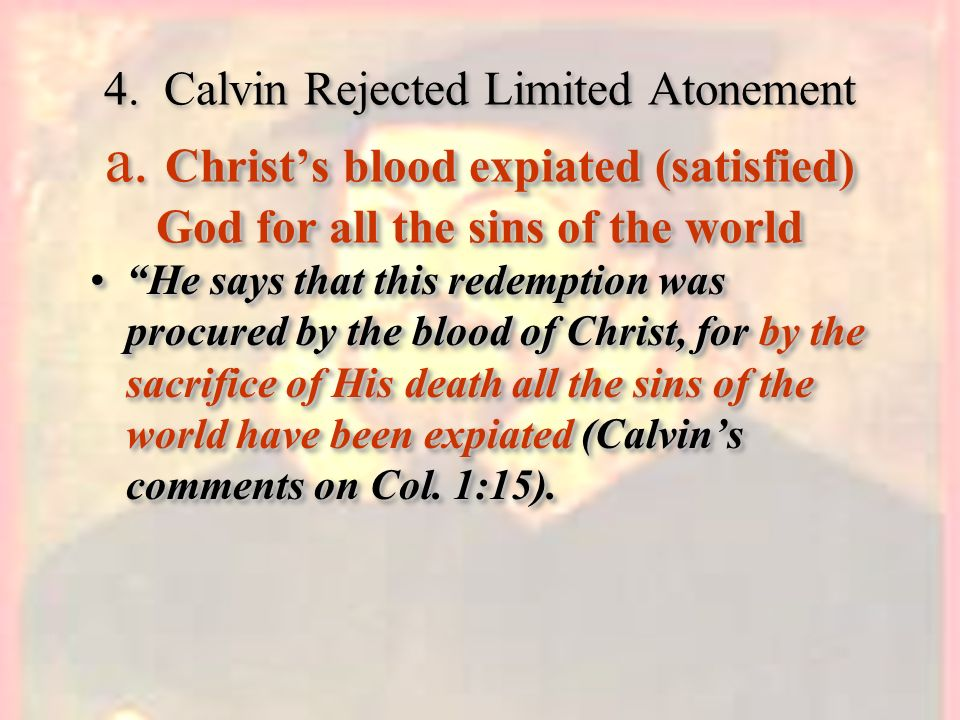 4. Calvin Rejected Limited Atonement a