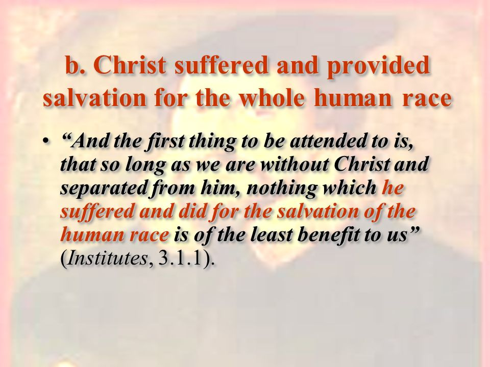 b. Christ suffered and provided salvation for the whole human race