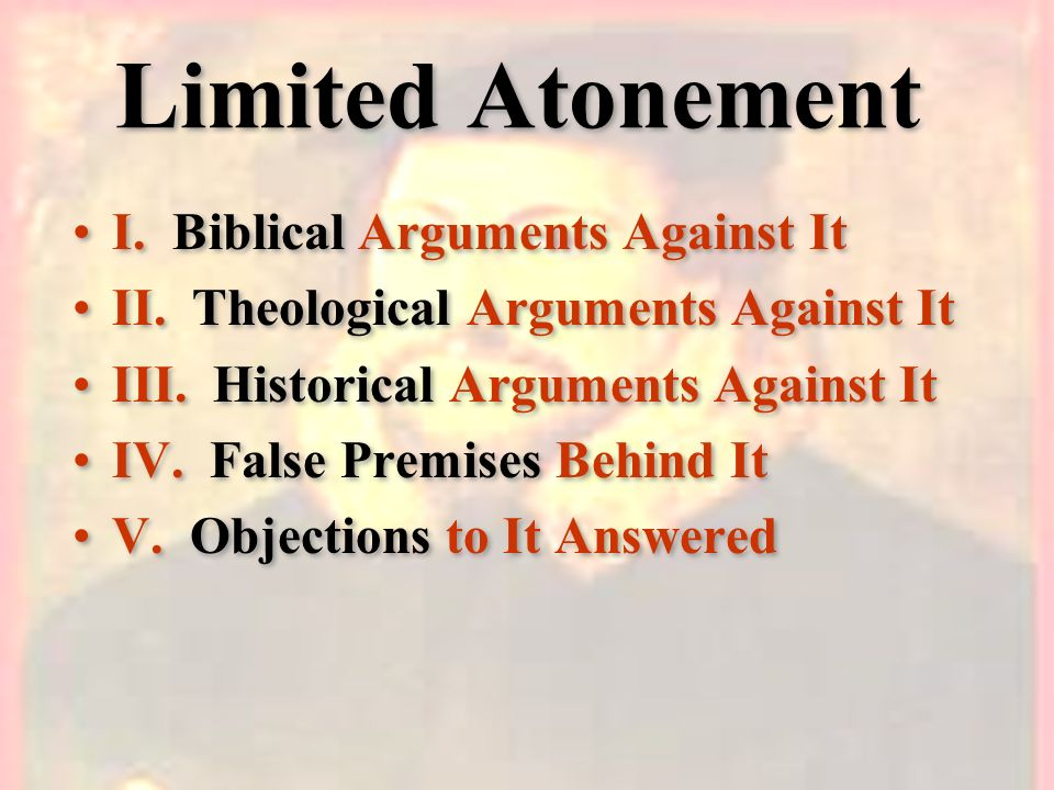 Limited Atonement I. Biblical Arguments Against It