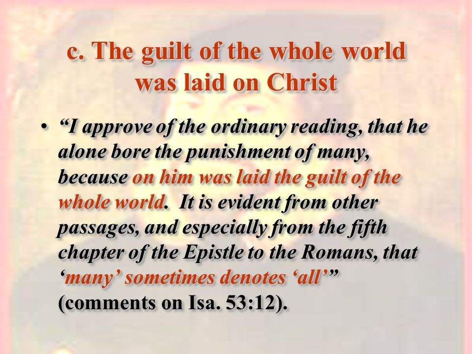 c. The guilt of the whole world was laid on Christ