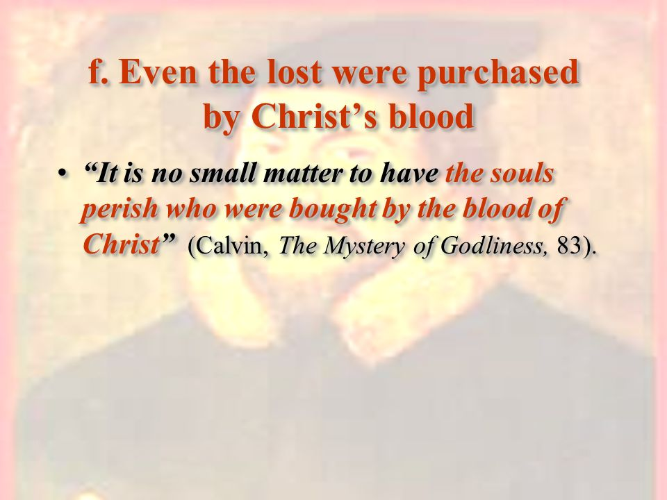 f. Even the lost were purchased by Christ's blood