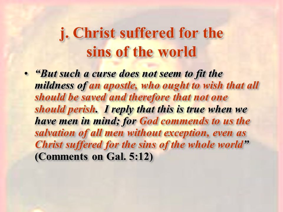 j. Christ suffered for the sins of the world