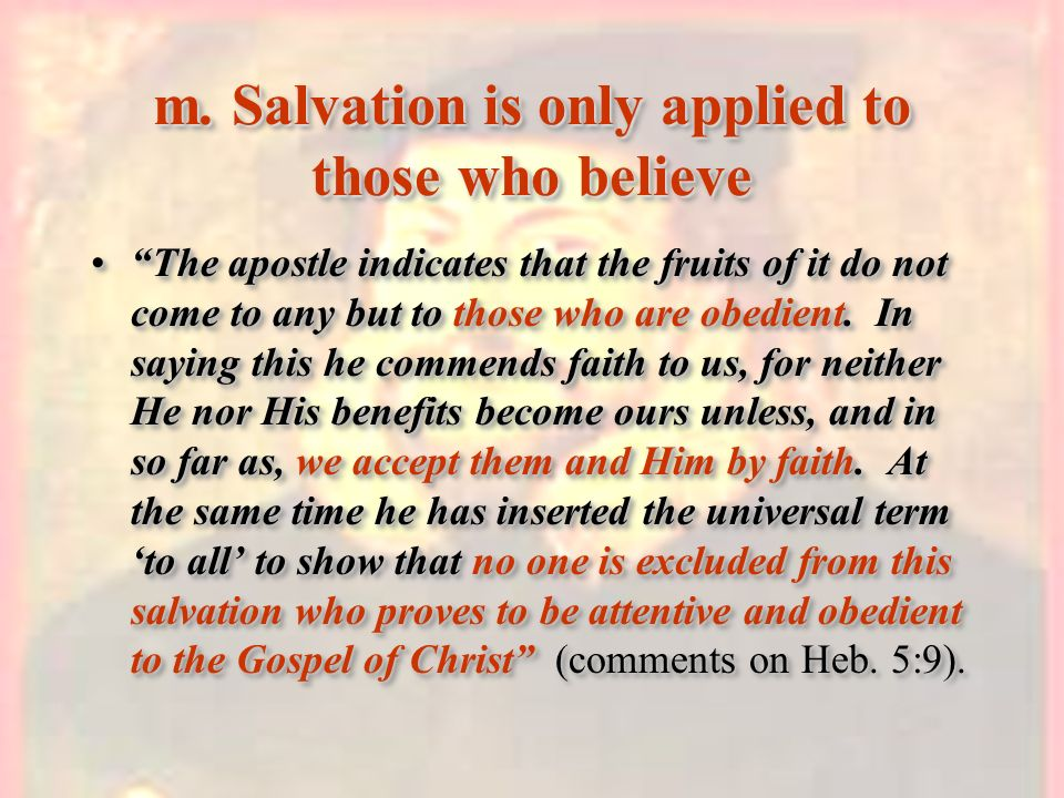 m. Salvation is only applied to those who believe