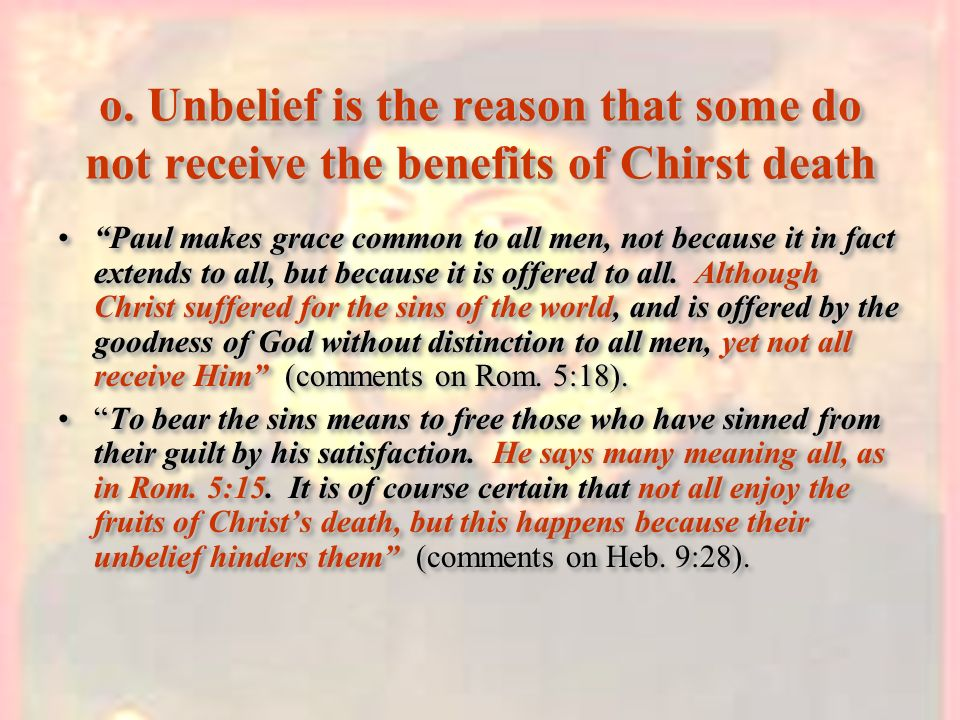 o. Unbelief is the reason that some do not receive the benefits of Chirst death