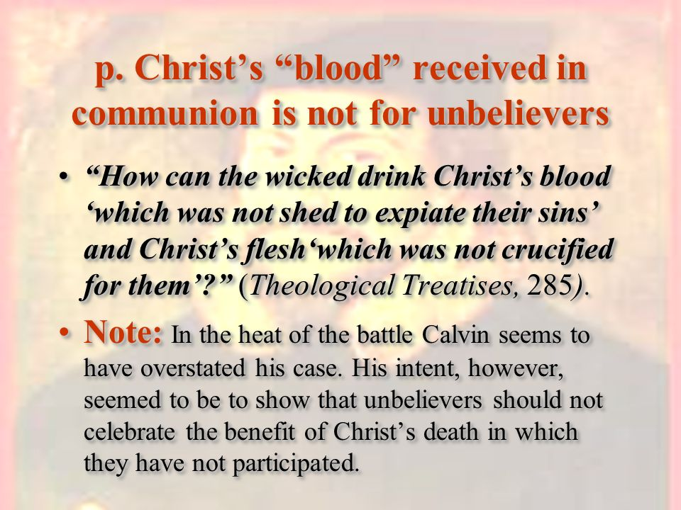 p. Christ's blood received in communion is not for unbelievers