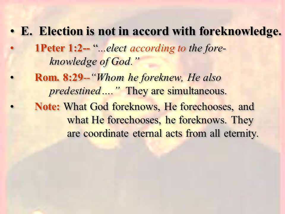 E. Election is not in accord with foreknowledge.