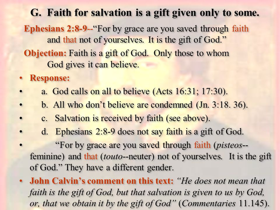 G. Faith for salvation is a gift given only to some.