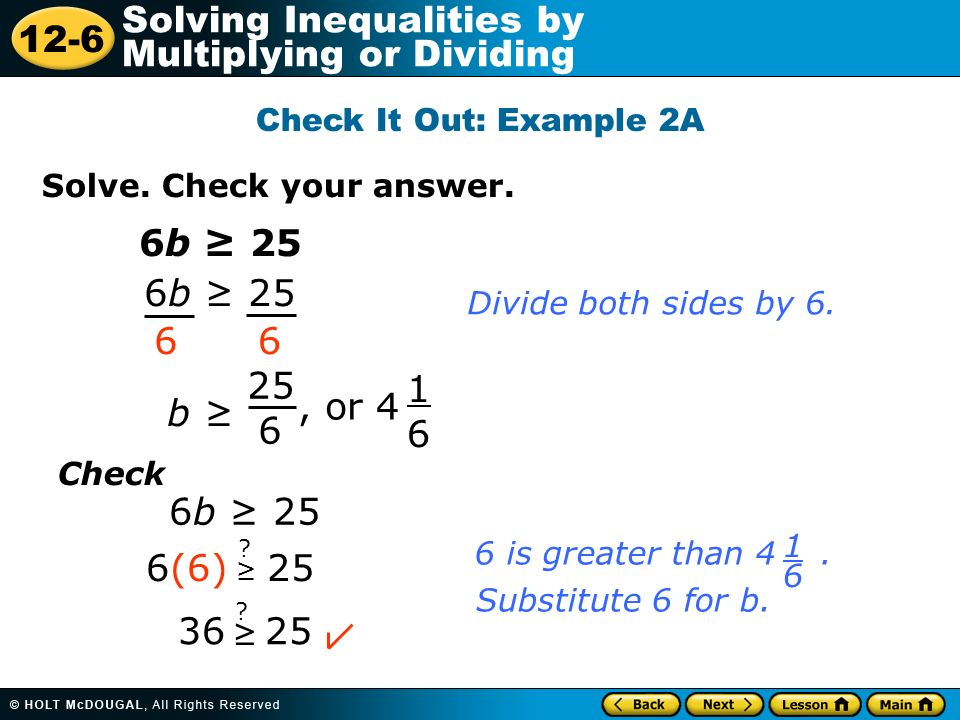 Check It Out: Example 2A Solve. Check your answer. 6b ≥ 25. 6b ≥ 25. Divide both sides by