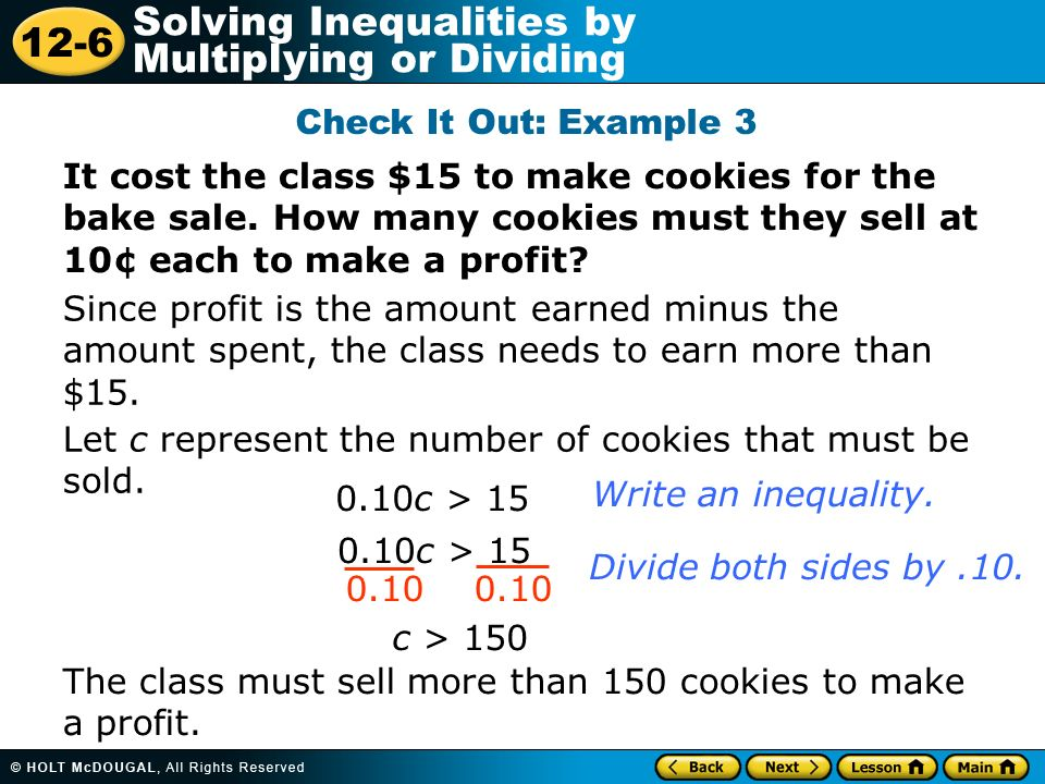 Check It Out: Example 3 It cost the class $15 to make cookies for the bake sale. How many cookies must they sell at 10¢ each to make a profit