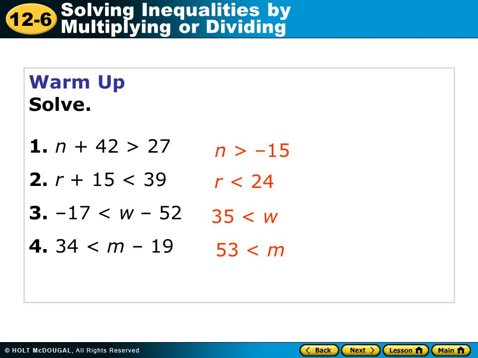 Warm Up Solve. 1. n + 42 > 27. 2. r + 15 < 39. 3. –17 < w – 52. 4. 34 < m – 19. n > –15. r < 24.