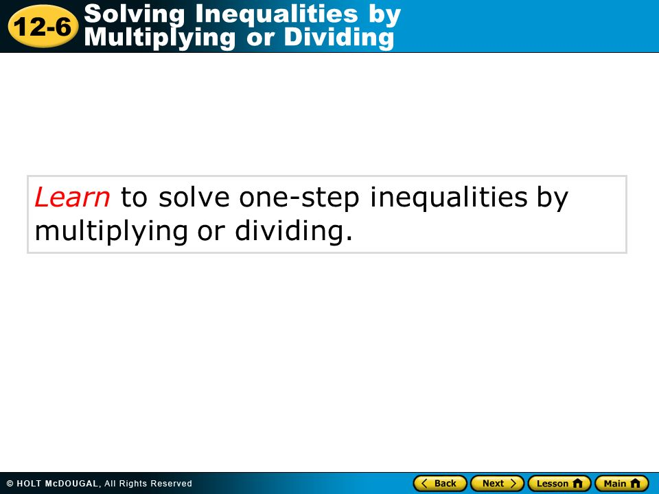 Learn to solve one-step inequalities by multiplying or dividing.