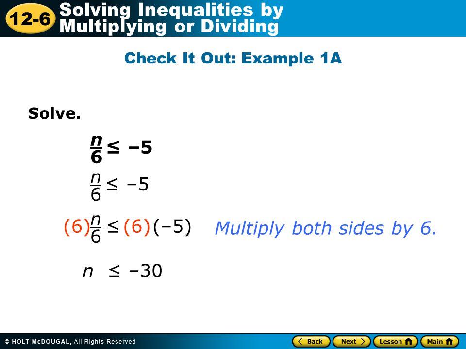 n 6 ≤ –5 n 6 ≤ –5 n 6 (6) ≤ (–5) (6) Multiply both sides by 6.