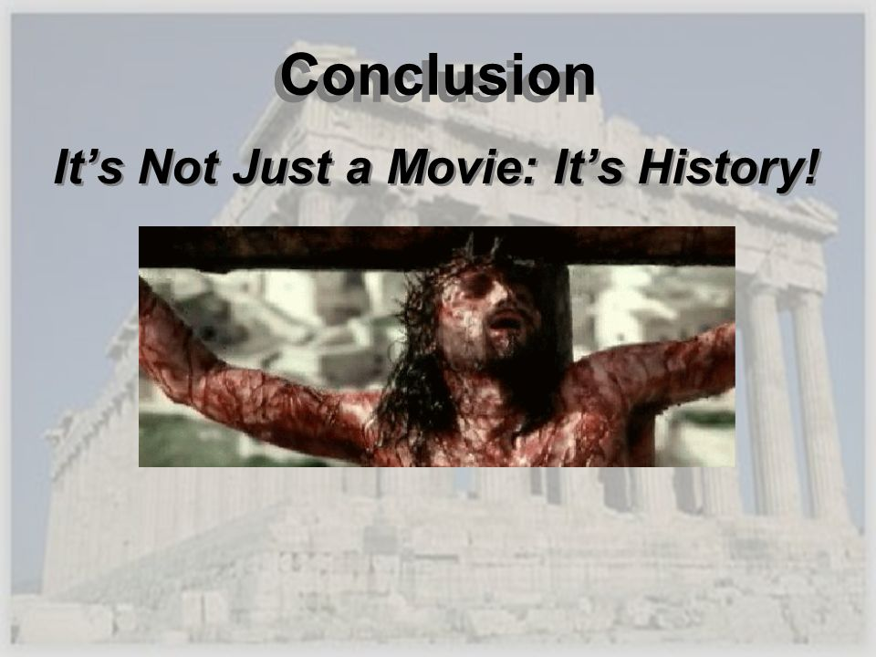 Conclusion It's Not Just a Movie: It's History!