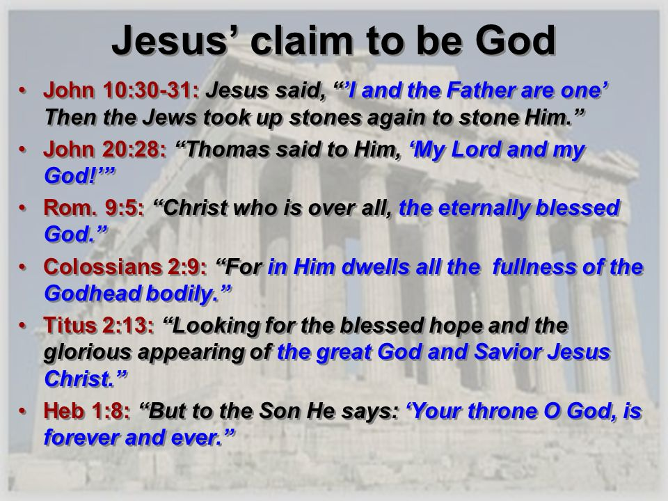Jesus' claim to be GodJohn 10:30-31: Jesus said, 'I and the Father are one' Then the Jews took up stones again to stone Him.