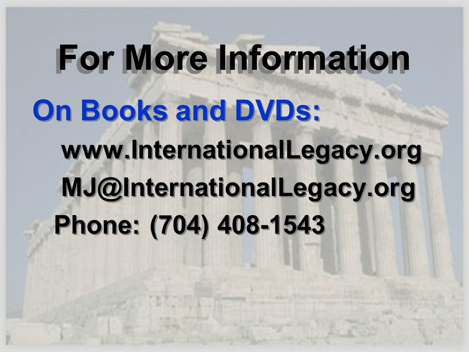 For More Information On Books and DVDs: www.InternationalLegacy.org