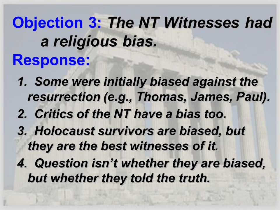 Objection 3: The NT Witnesses had a religious bias. Response:
