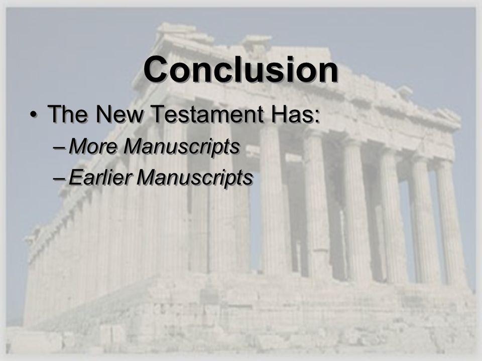 Conclusion The New Testament Has: More Manuscripts Earlier Manuscripts