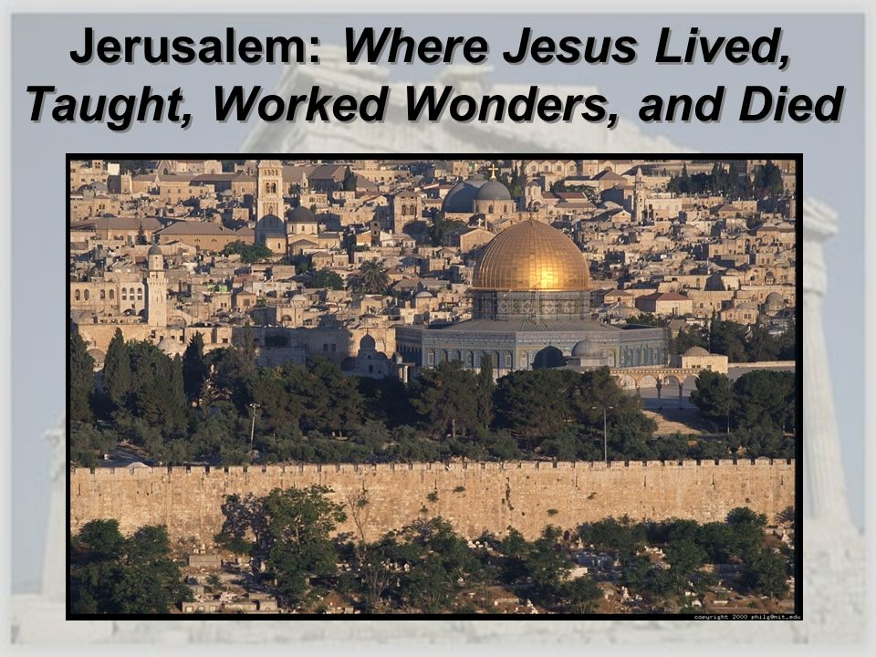 Jerusalem: Where Jesus Lived, Taught, Worked Wonders, and Died