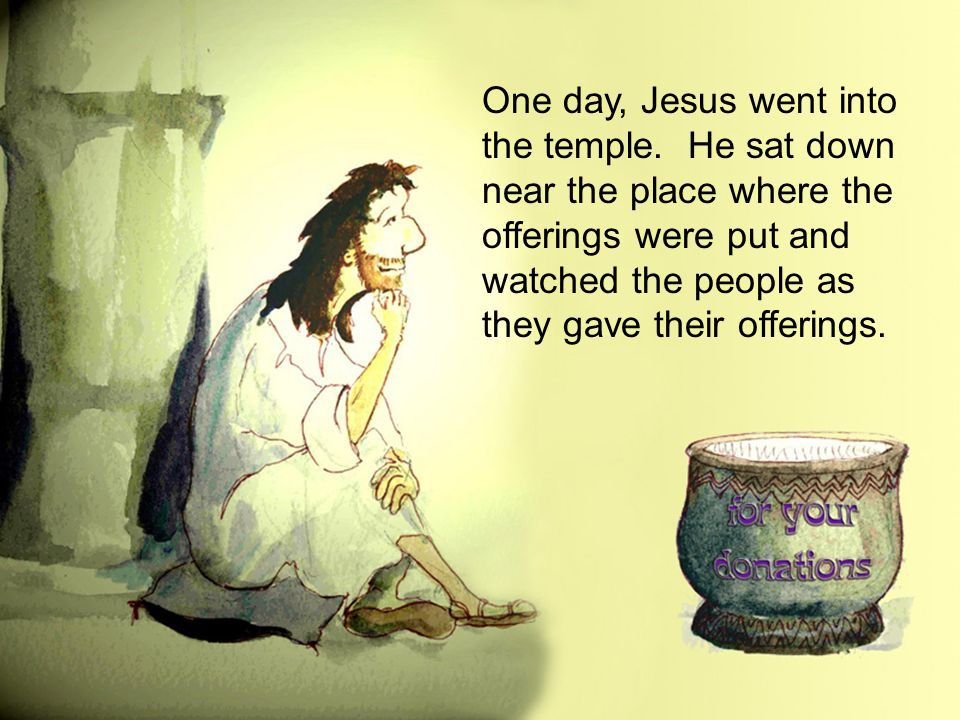 One day, Jesus went into the temple