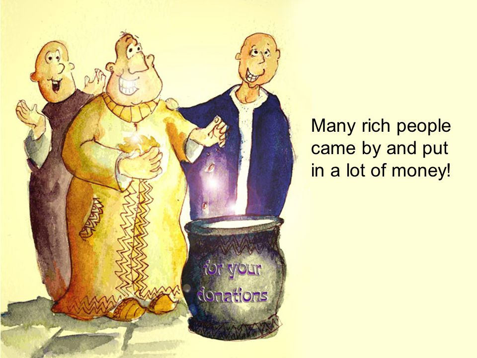 Many rich people came by and put in a lot of money!