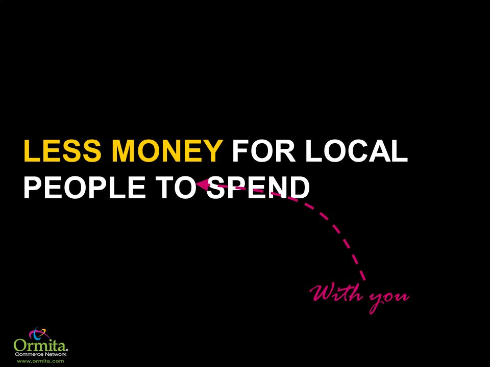 LESS MONEY FOR LOCAL PEOPLE TO SPEND